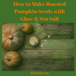 Roasted pumpkin seeds with ghee and a dash of sea salt are a healthy snack!
